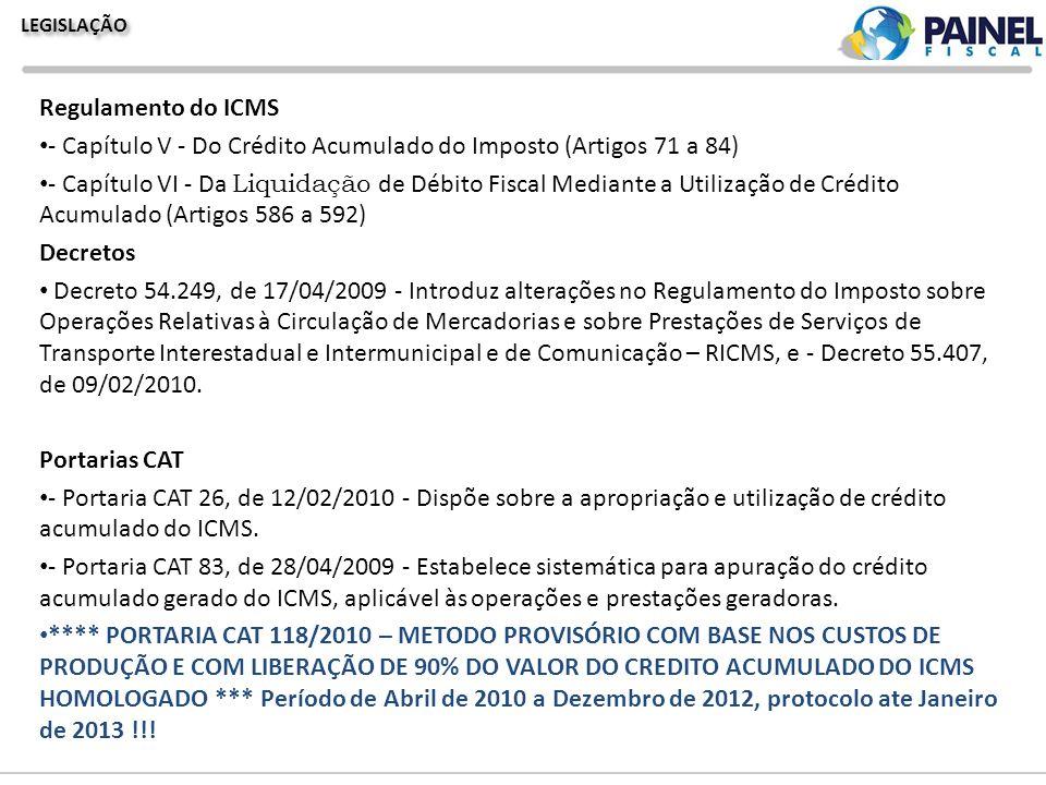 LEGISLAÇÃO Regulamento do ICMS - Capítulo V - Do Crédito Acumulado do Imposto (Artigos 71 a 84) - Capítulo VI - Da Liquidação de Débito Fiscal Mediant