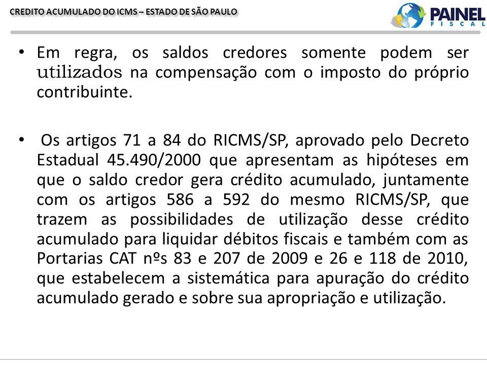 CREDITO ACUMULADO DO ICMS – ESTADO DE SÃO PAULO Em regra, os saldos credores somente podem ser utilizados na compensação com o imposto do próprio cont