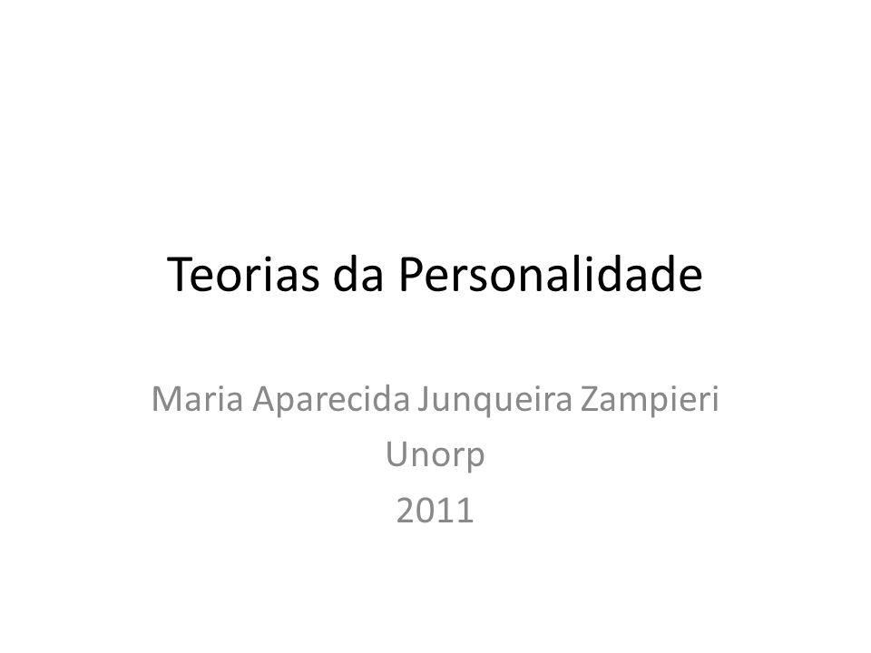 Teorias da Personalidade Maria Aparecida Junqueira Zampieri Unorp 2011
