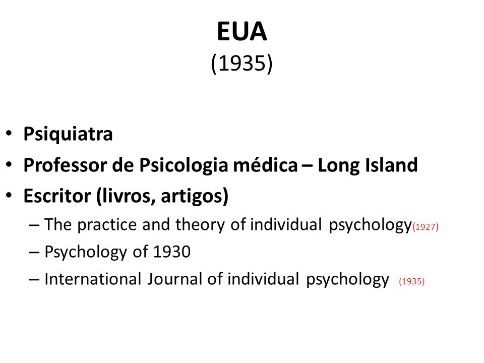 EUA (1935) Psiquiatra Professor de Psicologia médica – Long Island Escritor (livros, artigos) – The practice and theory of individual psychology ( 192