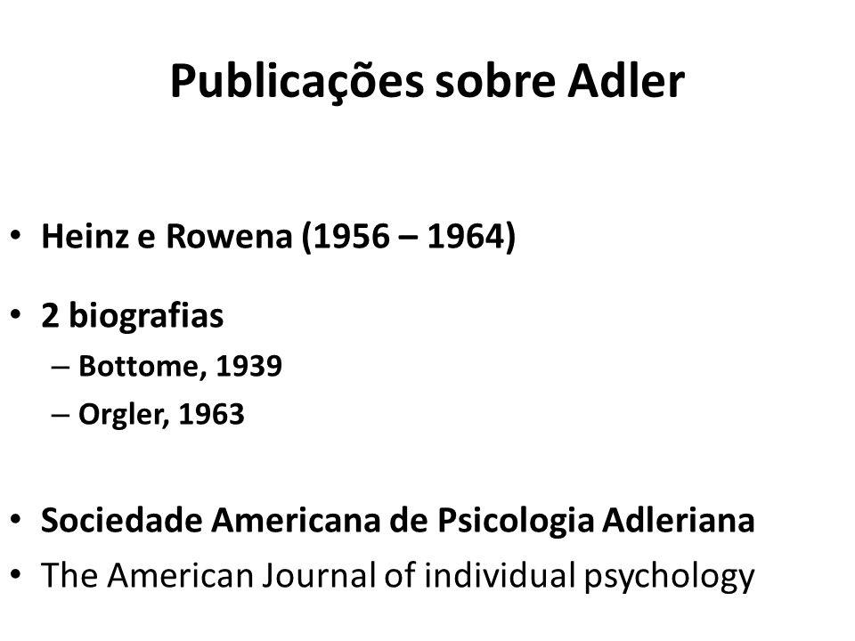 Publicações sobre Adler Heinz e Rowena (1956 – 1964) 2 biografias – Bottome, 1939 – Orgler, 1963 Sociedade Americana de Psicologia Adleriana The American Journal of individual psychology
