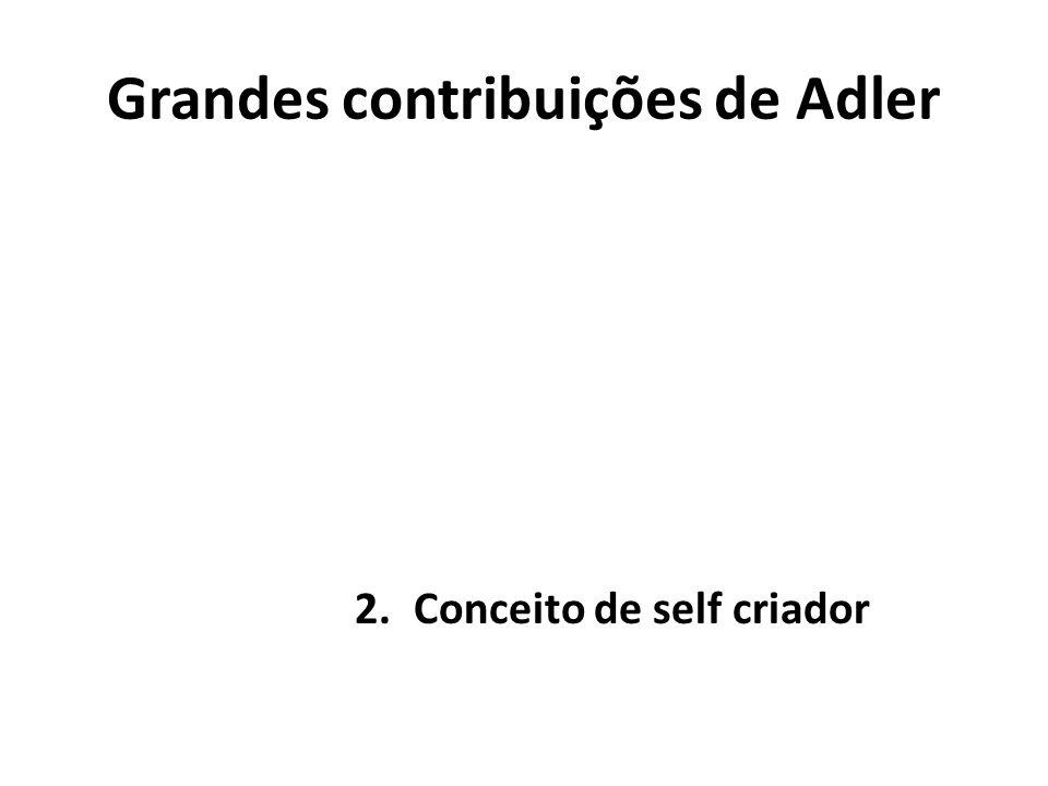 Grandes contribuições de Adler 2.Conceito de self criador