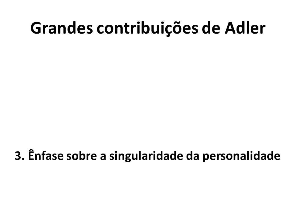 Grandes contribuições de Adler 3. Ênfase sobre a singularidade da personalidade