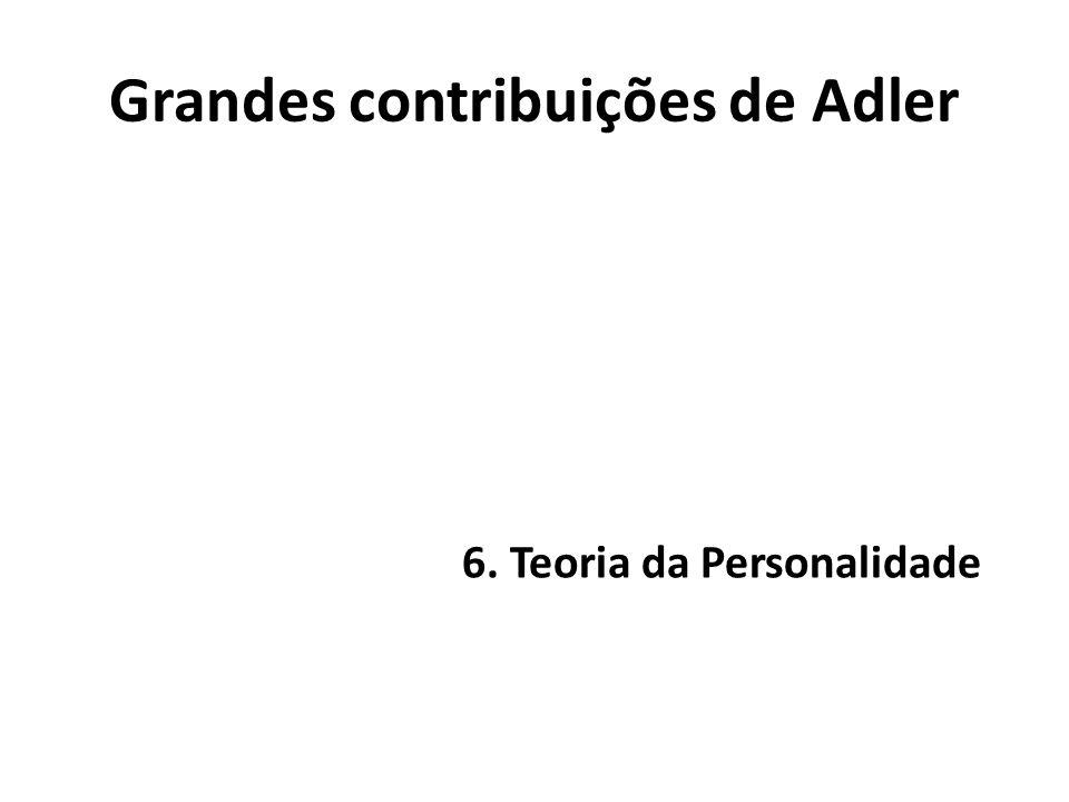 Grandes contribuições de Adler 6. Teoria da Personalidade