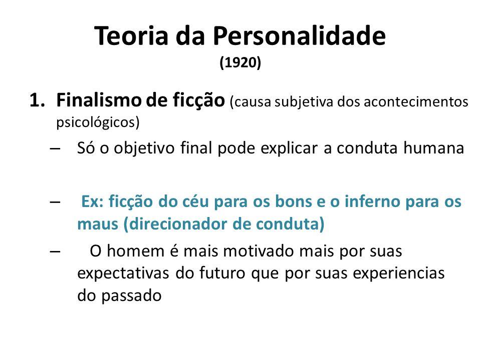 Teoria da Personalidade (1920) 1.Finalismo de ficção (causa subjetiva dos acontecimentos psicológicos) – Só o objetivo final pode explicar a conduta h