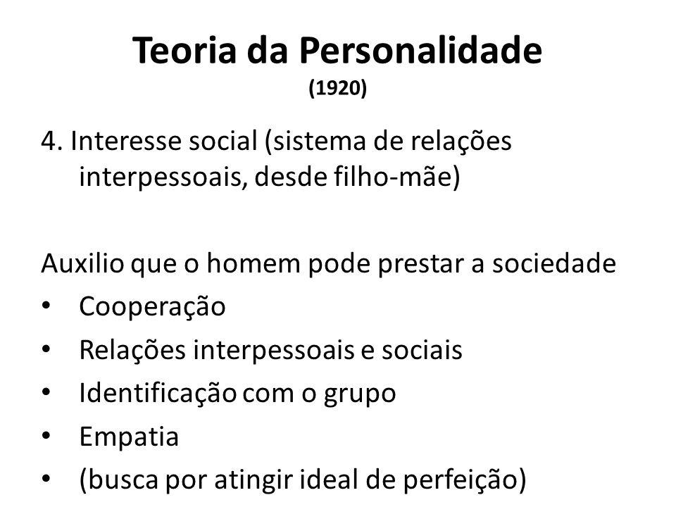 Teoria da Personalidade (1920) 4. Interesse social (sistema de relações interpessoais, desde filho-mãe) Auxilio que o homem pode prestar a sociedade C