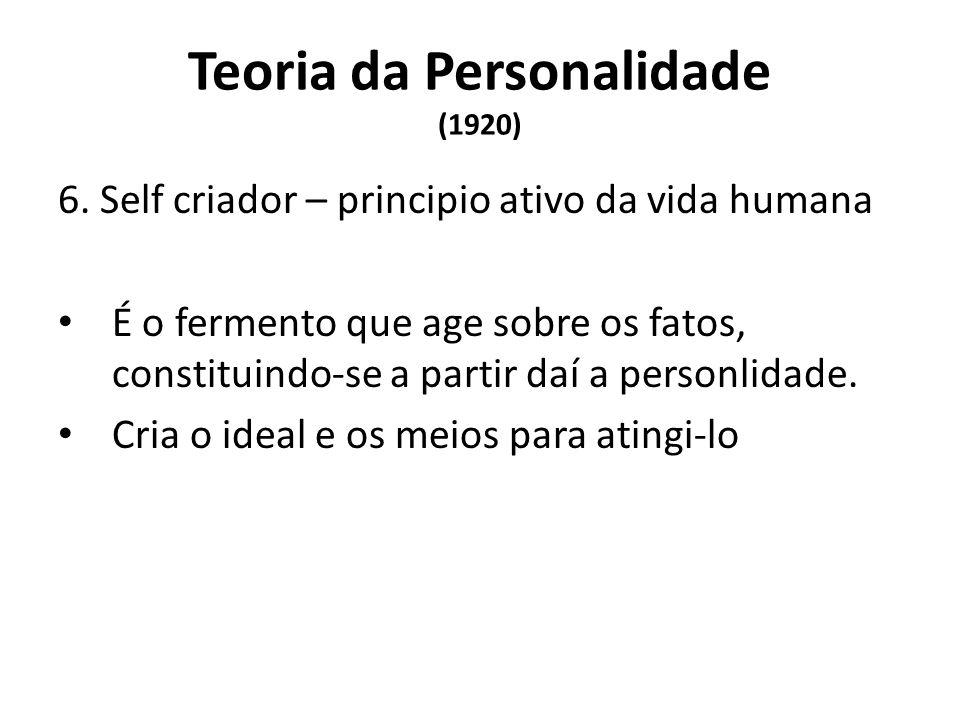 Teoria da Personalidade (1920) 6. Self criador – principio ativo da vida humana É o fermento que age sobre os fatos, constituindo-se a partir daí a pe