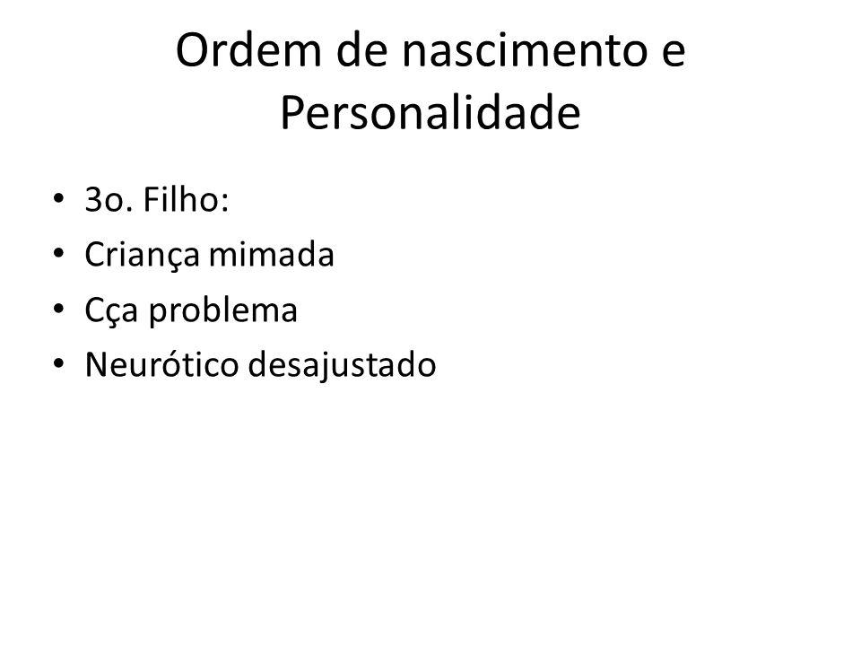 Ordem de nascimento e Personalidade 3o. Filho: Criança mimada Cça problema Neurótico desajustado