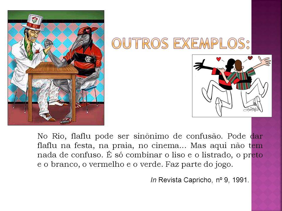No Rio, flaflu pode ser sinônimo de confusão. Pode dar flaflu na festa, na praia, no cinema... Mas aqui não tem nada de confuso. É só combinar o liso