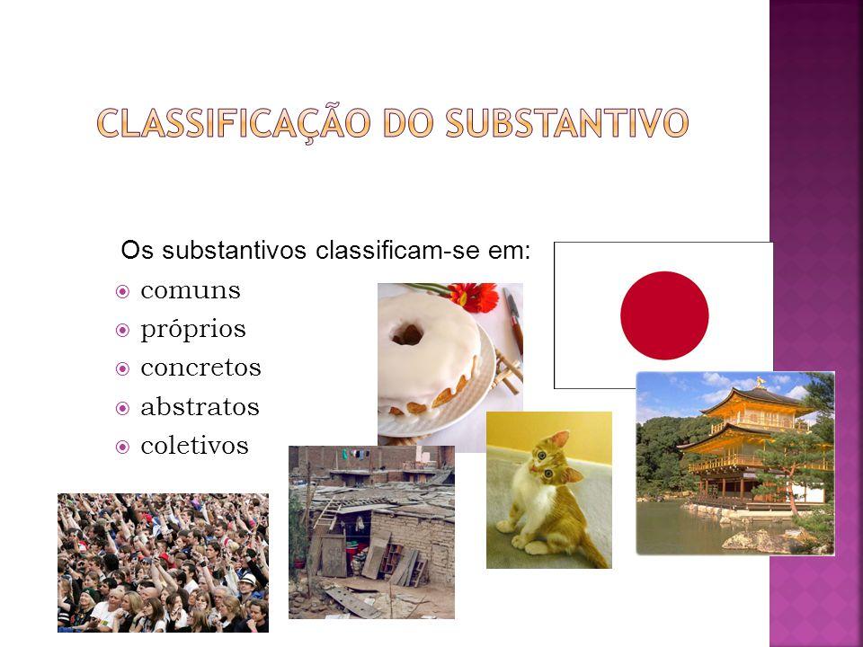 comuns próprios concretos abstratos coletivos Os substantivos classificam-se em: