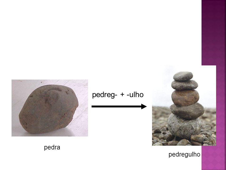 pedra pedregulho pedreg- + -ulho