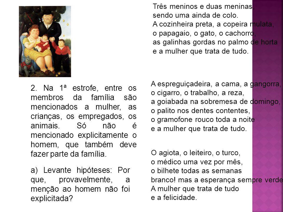 2. Na 1ª estrofe, entre os membros da família são mencionados a mulher, as crianças, os empregados, os animais. Só não é mencionado explicitamente o h