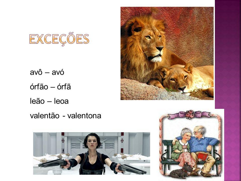 avô – avó órfão – órfã leão – leoa valentão - valentona