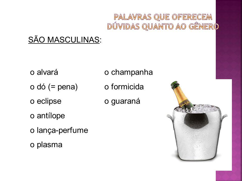 SÃO MASCULINAS: o alvará o dó (= pena) o eclipse o antílope o lança-perfume o plasma o champanha o formicida o guaraná