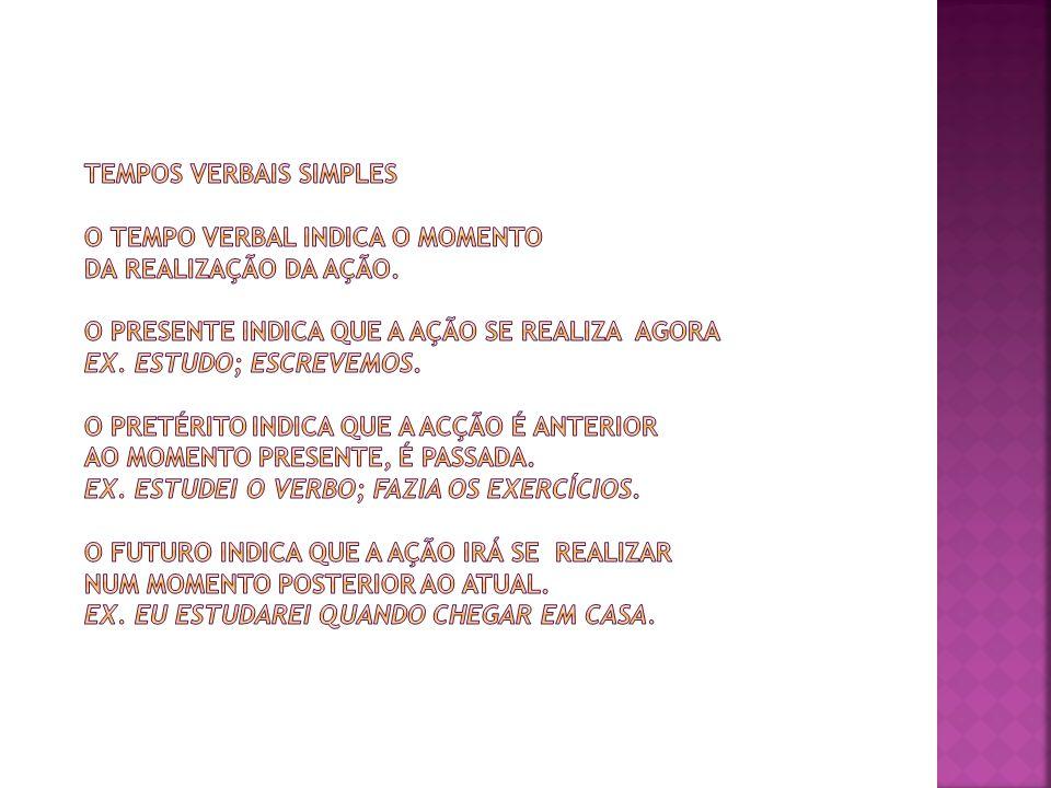 A se o verbo for AÇÃO E se o verbo for ESTADO F se o verbo for FENÔMENO DA NATUREZA