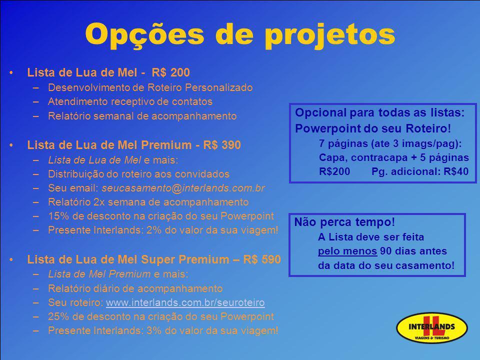 Opções de projetos Lista de Lua de Mel - R$ 200 –Desenvolvimento de Roteiro Personalizado –Atendimento receptivo de contatos –Relatório semanal de aco