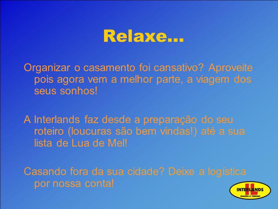 Relaxe... Organizar o casamento foi cansativo? Aproveite pois agora vem a melhor parte, a viagem dos seus sonhos! A Interlands faz desde a preparação