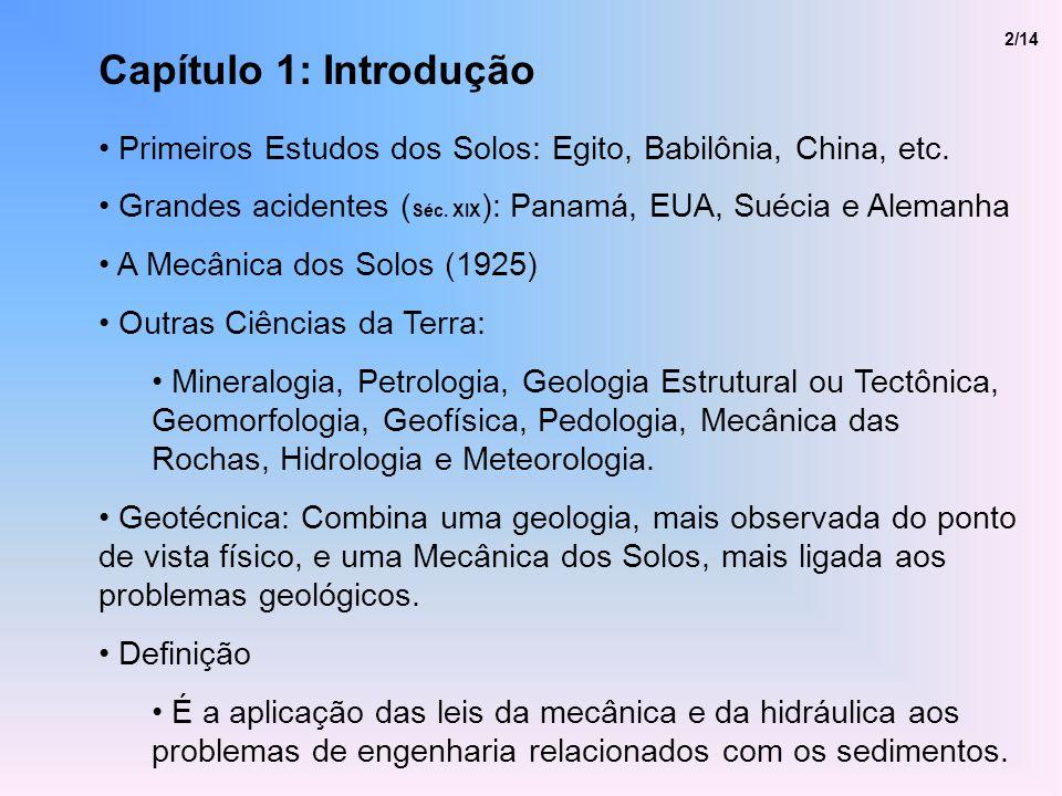 Capítulo 1: Introdução Primeiros Estudos dos Solos: Egito, Babilônia, China, etc. Grandes acidentes ( Séc. XIX ): Panamá, EUA, Suécia e Alemanha A Mec