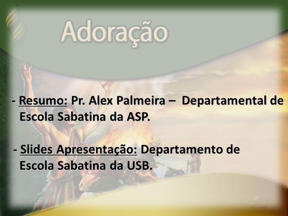 - Resumo: Pr. Alex Palmeira – Departamental de Escola Sabatina da ASP. Escola Sabatina da ASP. - Slides Apresentação: Departamento de - Slides Apresen