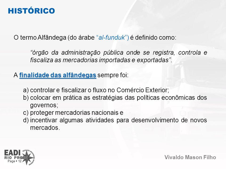 Vivaldo Mason Filho Page 12 O termo Alfândega (do árabe al-funduk) é definido como: órgão da administração pública onde se registra, controla e fiscal