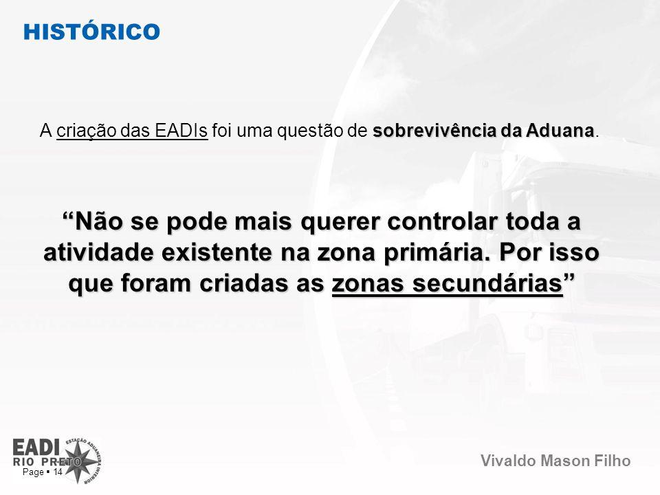 Vivaldo Mason Filho Page 14 sobrevivência da Aduana A criação das EADIs foi uma questão de sobrevivência da Aduana. Não se pode mais querer controlar