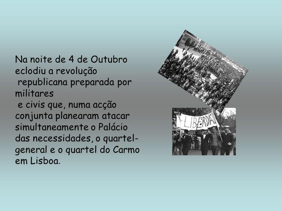 Na noite de 4 de Outubro eclodiu a revolução republicana preparada por militares e civis que, numa acção conjunta planearam atacar simultaneamente o P
