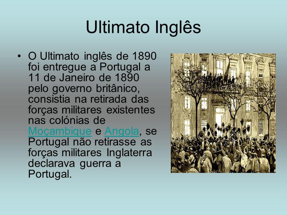 Ultimato Inglês O Ultimato inglês de 1890 foi entregue a Portugal a 11 de Janeiro de 1890 pelo governo britânico, consistia na retirada das forças mil