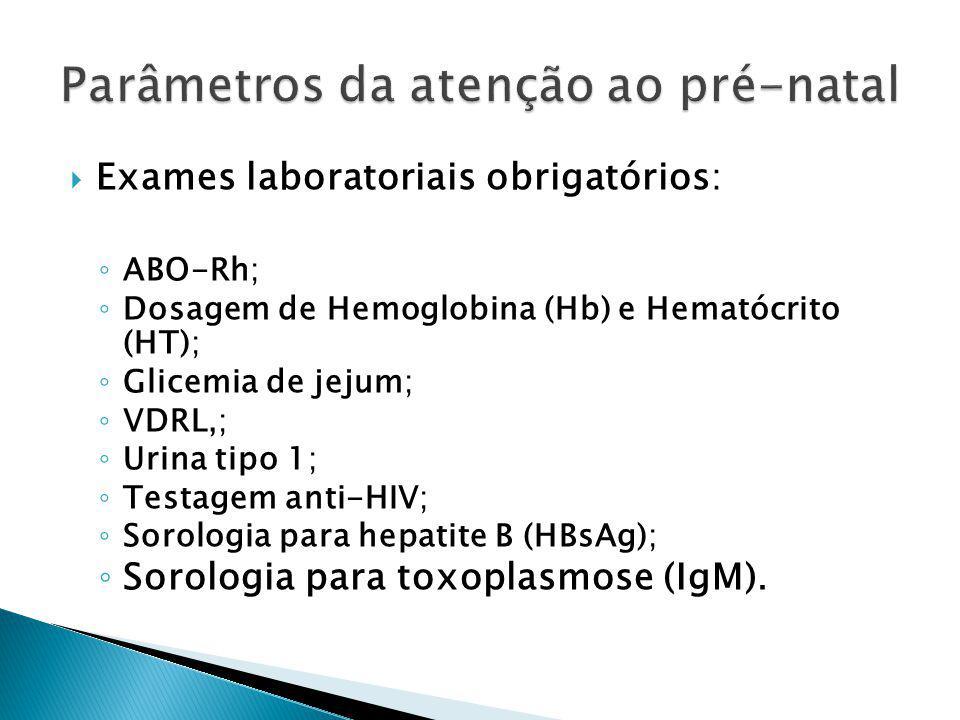 Exames laboratoriais obrigatórios: ABO-Rh; Dosagem de Hemoglobina (Hb) e Hematócrito (HT); Glicemia de jejum; VDRL,; Urina tipo 1; Testagem anti-HIV; Sorologia para hepatite B (HBsAg); Sorologia para toxoplasmose (IgM).