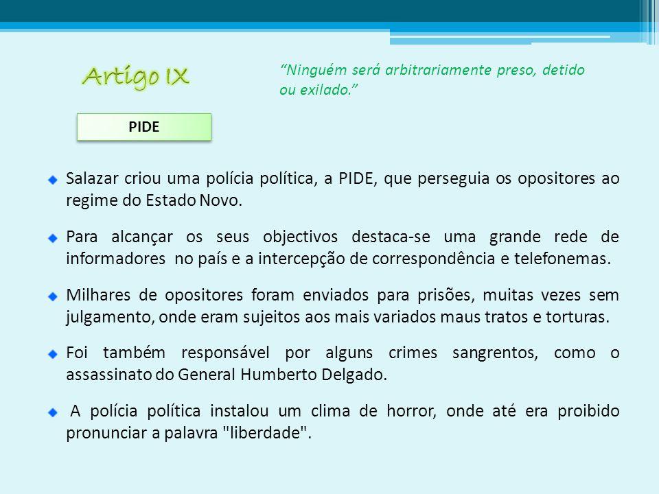 Salazar criou uma polícia política, a PIDE, que perseguia os opositores ao regime do Estado Novo.