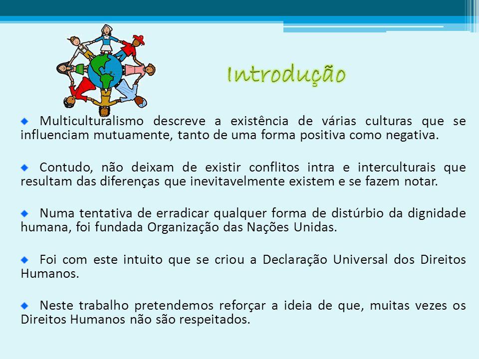 O mundo é povoado de uma grande diversidade de culturas em permanente interacção.
