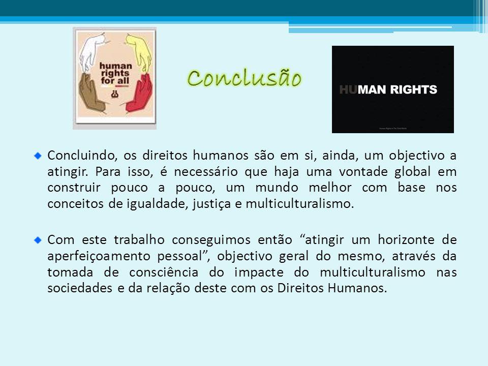 Concluindo, os direitos humanos são em si, ainda, um objectivo a atingir.