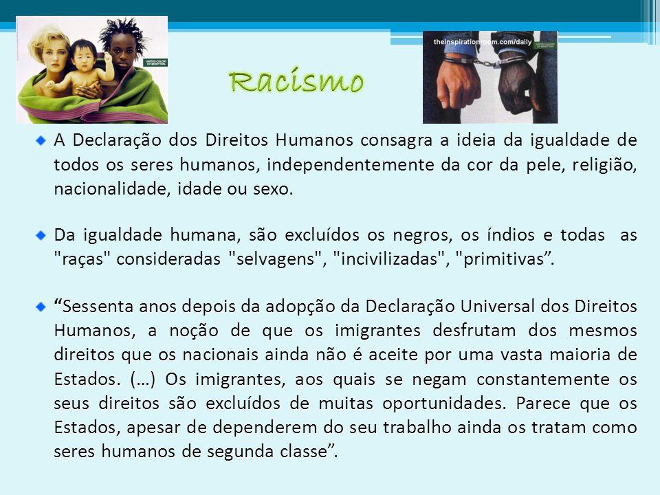 A Declaração dos Direitos Humanos consagra a ideia da igualdade de todos os seres humanos, independentemente da cor da pele, religião, nacionalidade, idade ou sexo.