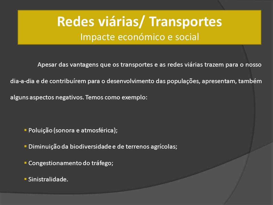 Redes viárias/ Transportes Impacte económico e social Apesar das vantagens que os transportes e as redes viárias trazem para o nosso dia-a-dia e de co