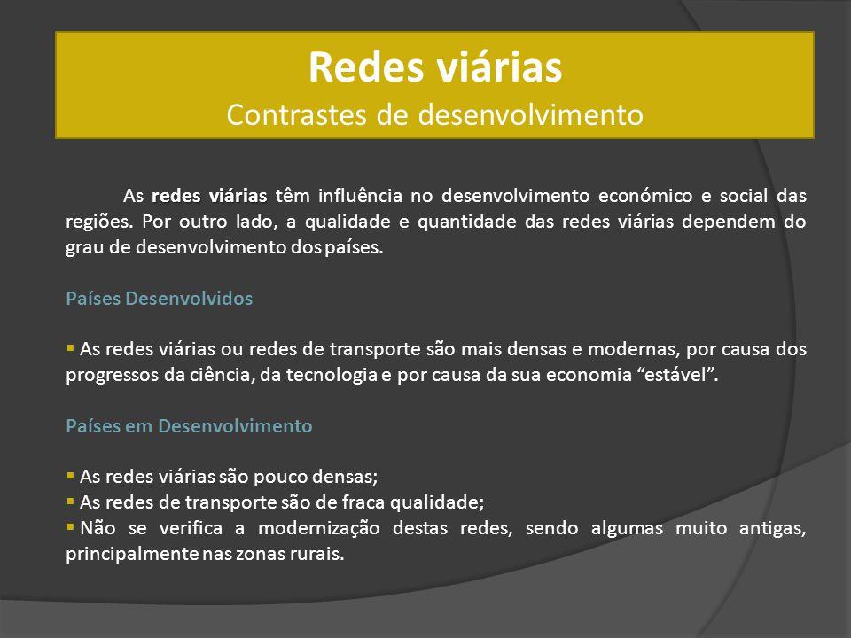 Redes viárias Contrastes de desenvolvimento redes viárias As redes viárias têm influência no desenvolvimento económico e social das regiões. Por outro