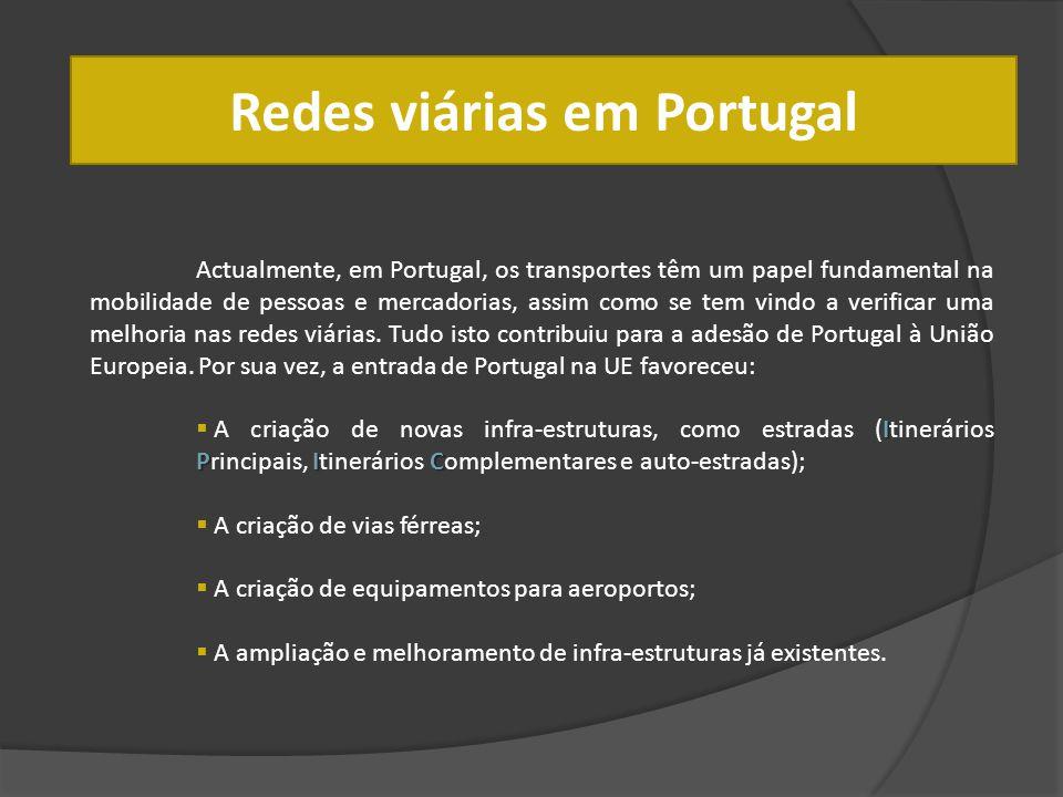 Redes viárias em Portugal Actualmente, em Portugal, os transportes têm um papel fundamental na mobilidade de pessoas e mercadorias, assim como se tem