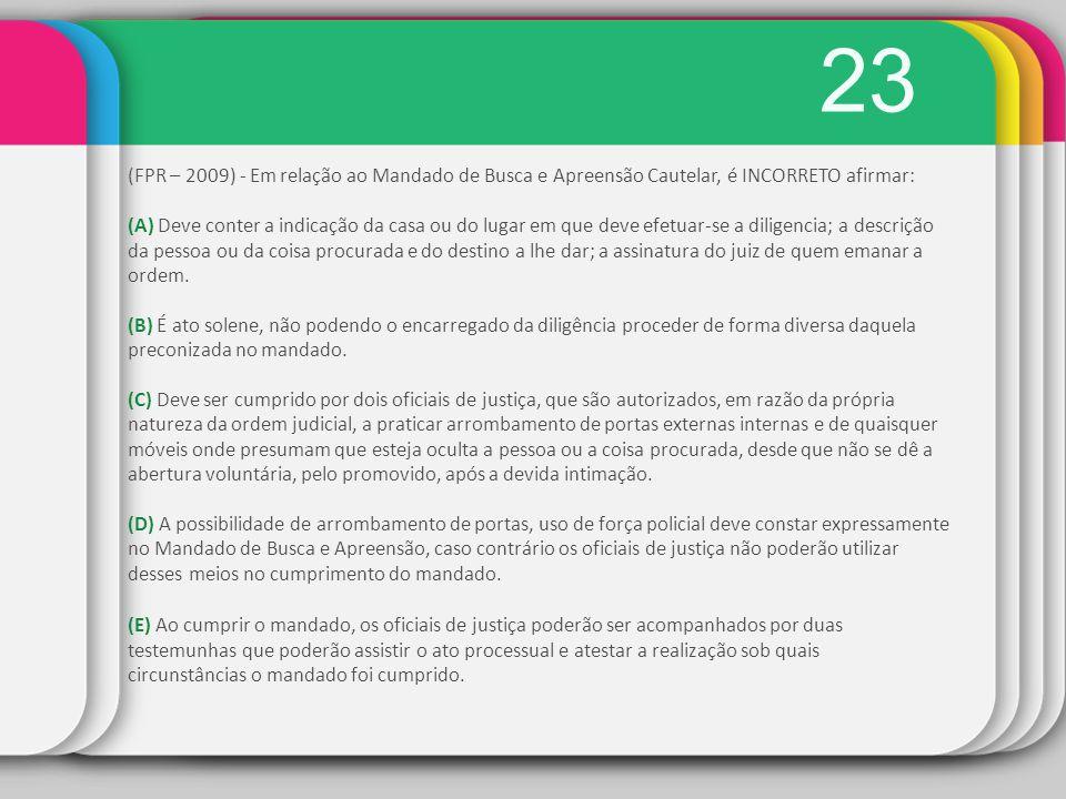 23 (FPR – 2009) - Em relação ao Mandado de Busca e Apreensão Cautelar, é INCORRETO afirmar: (A) Deve conter a indicação da casa ou do lugar em que dev