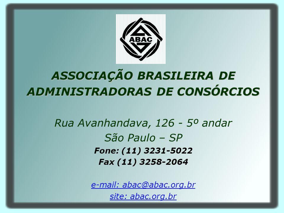 ASSOCIAÇÃO BRASILEIRA DE ADMINISTRADORAS DE CONSÓRCIOS Rua Avanhandava, 126 - 5º andar São Paulo – SP Fone: (11) 3231-5022 Fax (11) 3258-2064 e-mail: