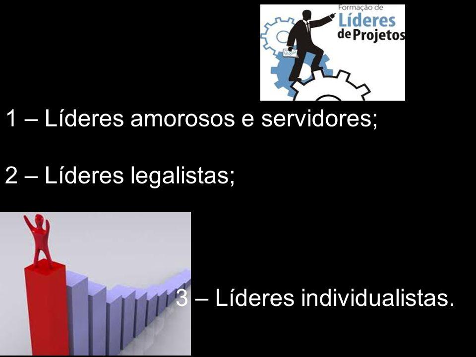 1 – Líderes amorosos e servidores; 2 – Líderes legalistas; 3 – Líderes individualistas.
