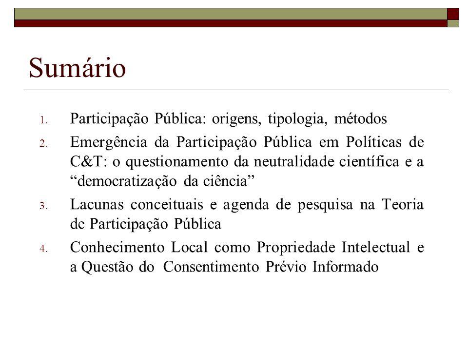 Sumário 1. Participação Pública: origens, tipologia, métodos 2. Emergência da Participação Pública em Políticas de C&T: o questionamento da neutralida