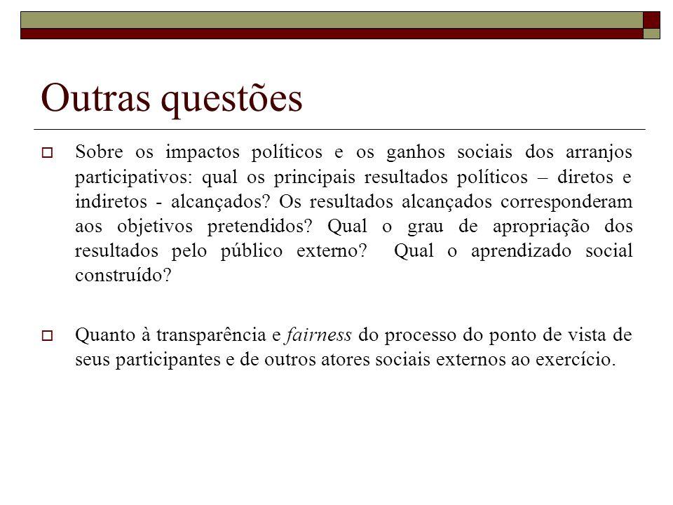 Outras questões Sobre os impactos políticos e os ganhos sociais dos arranjos participativos: qual os principais resultados políticos – diretos e indir