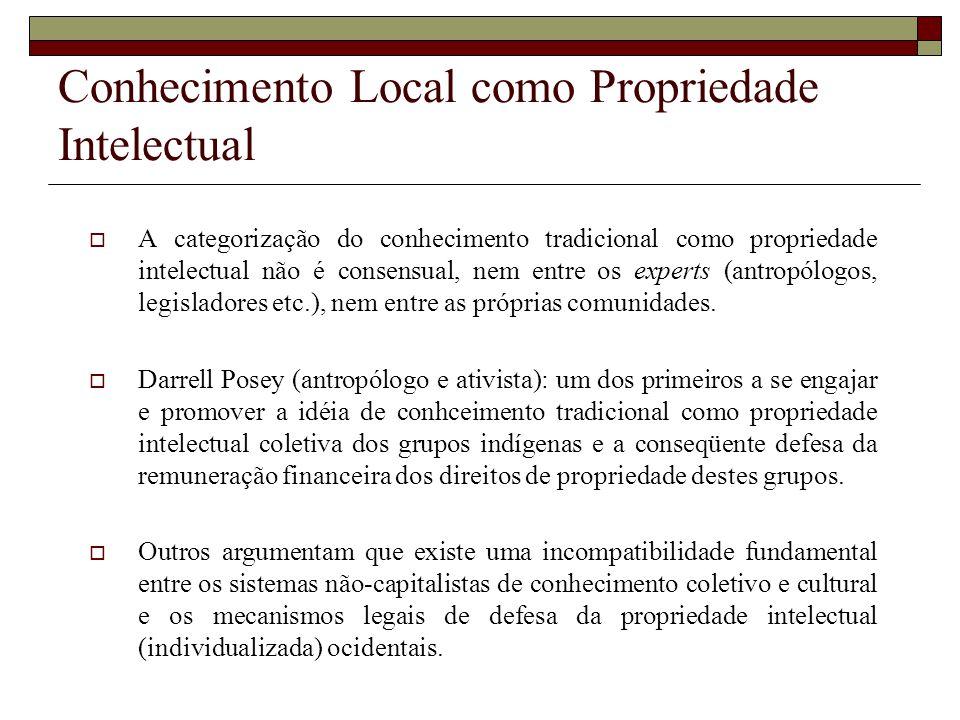 Conhecimento Local como Propriedade Intelectual A categorização do conhecimento tradicional como propriedade intelectual não é consensual, nem entre o