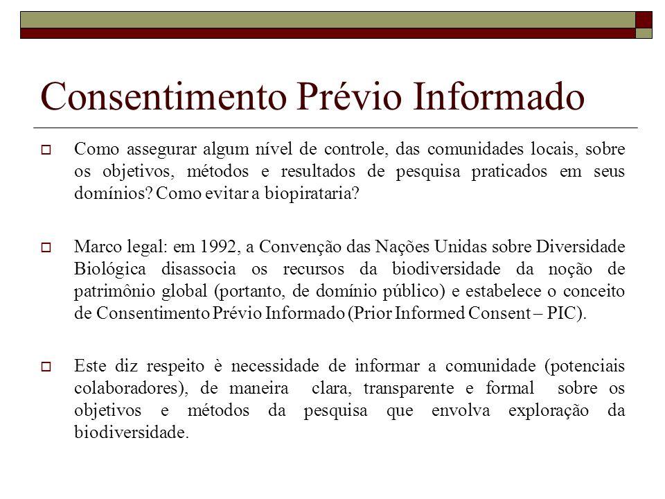 Consentimento Prévio Informado Como assegurar algum nível de controle, das comunidades locais, sobre os objetivos, métodos e resultados de pesquisa pr