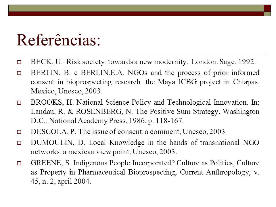 Referências: BECK, U. Risk society: towards a new modernity. London: Sage, 1992. BERLIN, B. e BERLIN,E.A. NGOs and the process of prior informed conse