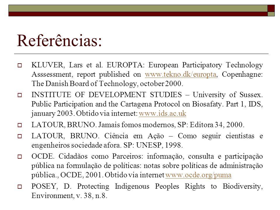 Referências: KLUVER, Lars et al. EUROPTA: European Participatory Technology Asssessment, report published on www.tekno.dk/europta, Copenhagne: The Dan