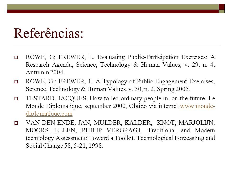 Referências: ROWE, G; FREWER, L. Evaluating Public-Participation Exercises: A Research Agenda, Science, Technology & Human Values, v. 29, n. 4, Autumm