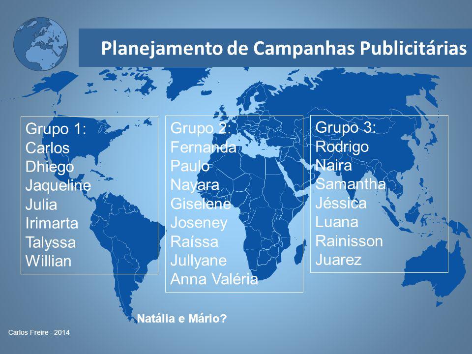 Planejamento de Campanhas Publicitárias Carlos Freire - 2014 Grupo 1: Carlos Dhiego Jaqueline Julia Irimarta Talyssa Willian Grupo 2: Fernanda Paulo N