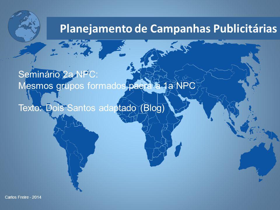 Planejamento de Campanhas Publicitárias Carlos Freire - 2014 Seminário 2a NPC: Mesmos grupos formados paera a 1a NPC Texto: Dois Santos adaptado (Blog
