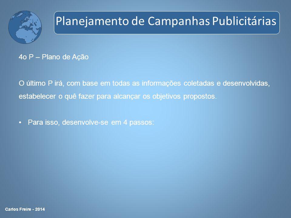 4o P – Plano de Ação O último P irá, com base em todas as informações coletadas e desenvolvidas, estabelecer o quê fazer para alcançar os objetivos pr