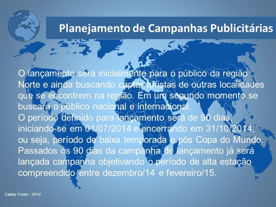Planejamento de Campanhas Publicitárias Carlos Freire - 2014 O lançamento será inicialmente para o público da região Norte e ainda buscando captar tur