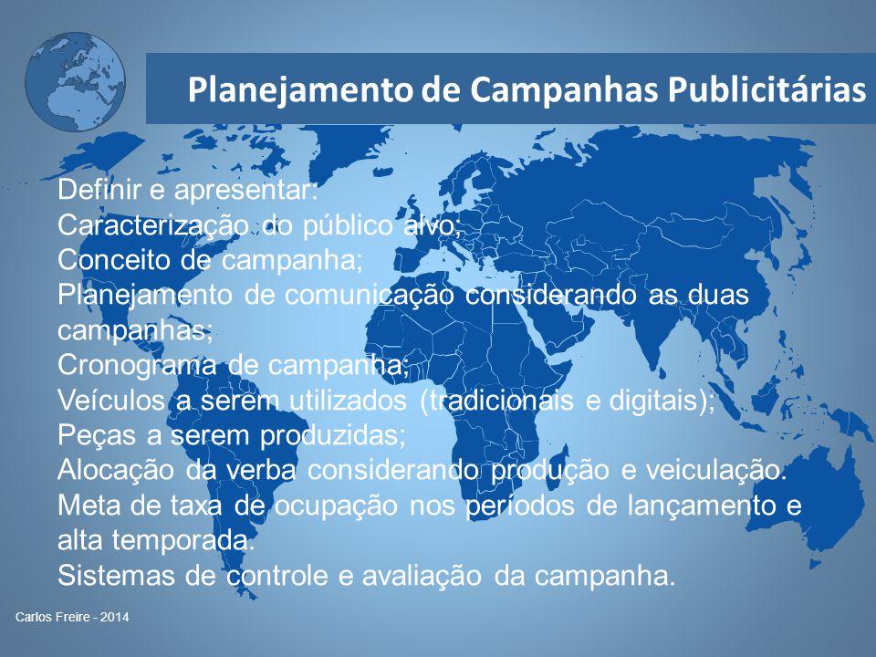 Planejamento de Campanhas Publicitárias Carlos Freire - 2014 Definir e apresentar: Caracterização do público alvo; Conceito de campanha; Planejamento